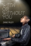 With or Without You by Zane Riley