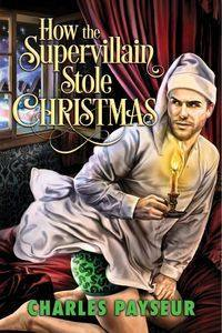 how-the-supervillain-stole-christmas-by-charles-payseur